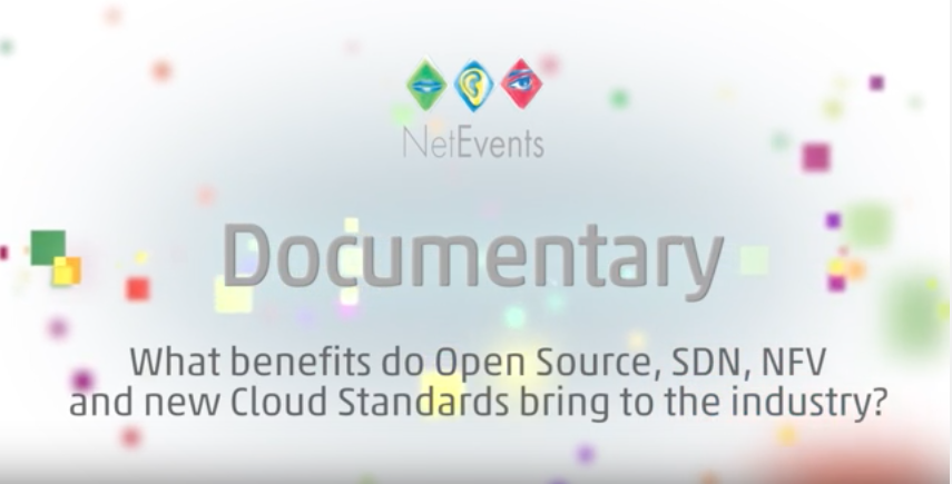 Documentary: What benefits do Open Source, SDN, NFV and new Cloud Standards bring to the industry?