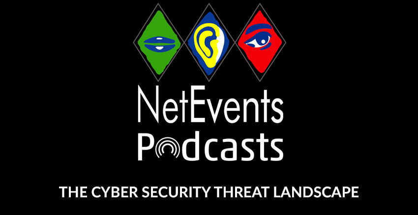 NetEvents PodCasts - The CyberSecurity Threat Landscape