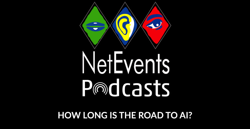 NetEvents PodCasts - How Long is the Road to AI?