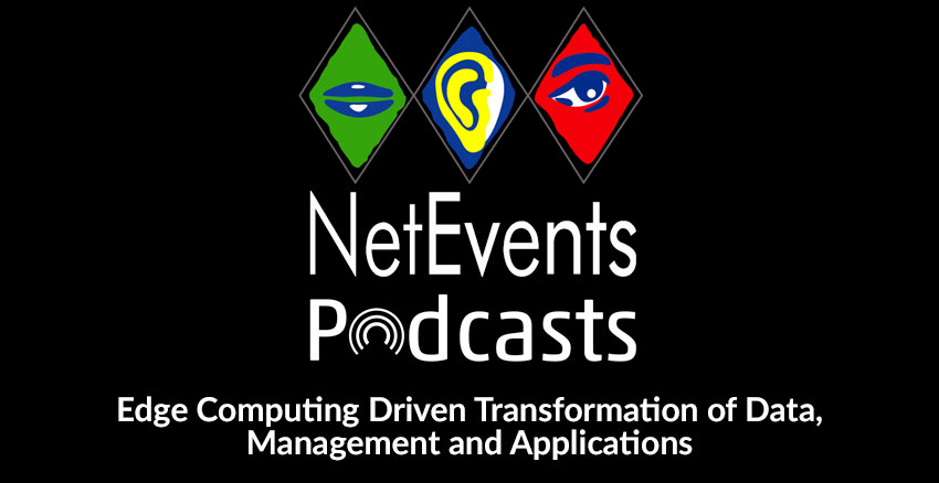 NetEvents PodCasts - Edge Computing Driven Transformation of Data, Management and Applications