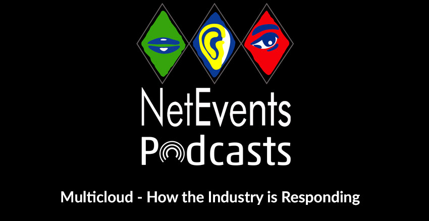 NetEvents PodCasts - Multicloud - How the Industry is Responding